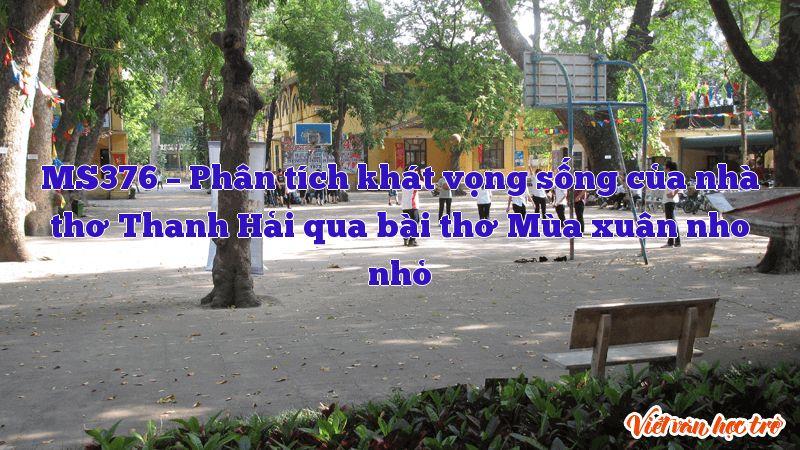 MS376 – Phân tích khát vọng sống của nhà thơ Thanh Hải qua bài thơ Mùa xuân nho nhỏ