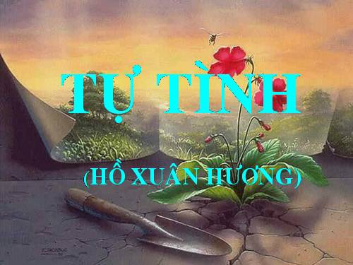 unnamed file 137 - Tác giả, tác phẩm, ý nghĩa nhan đề bài thơ Tự Tình Hồ Xuân Hương